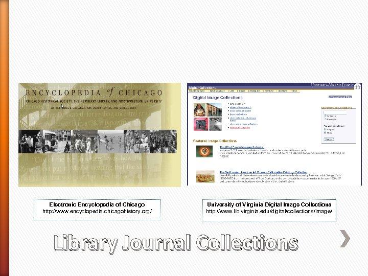 Electronic Encyclopedia of Chicago http: //www. encyclopedia. chicagohistory. org/ University of Virginia Digital Image