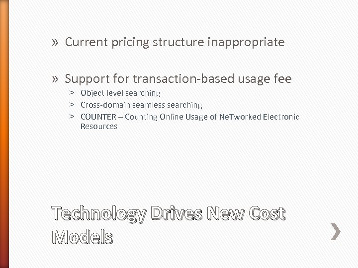 » Current pricing structure inappropriate » Support for transaction-based usage fee ˃ Object level