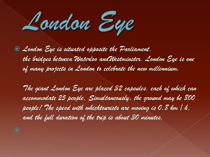 London Eye is situated opposite the Parliament, the bridges between Waterloo and. Westminster. London