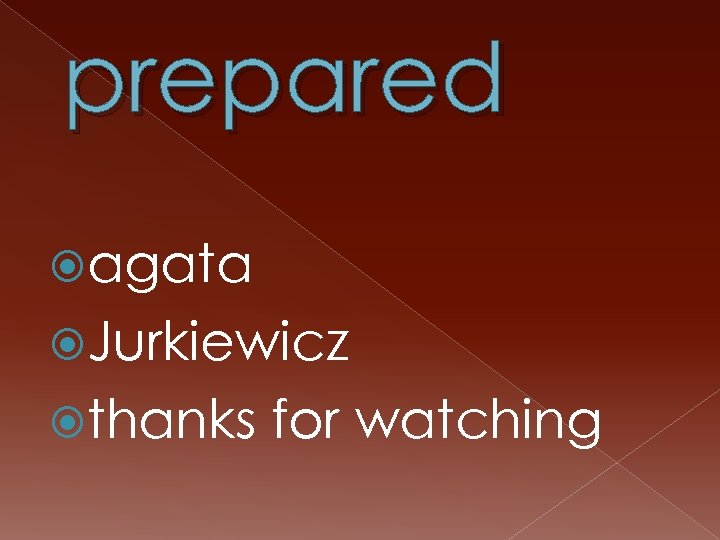 prepared agata Jurkiewicz thanks for watching