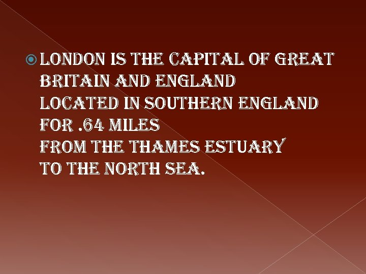 london is the capital of great Britain and england located in southern england