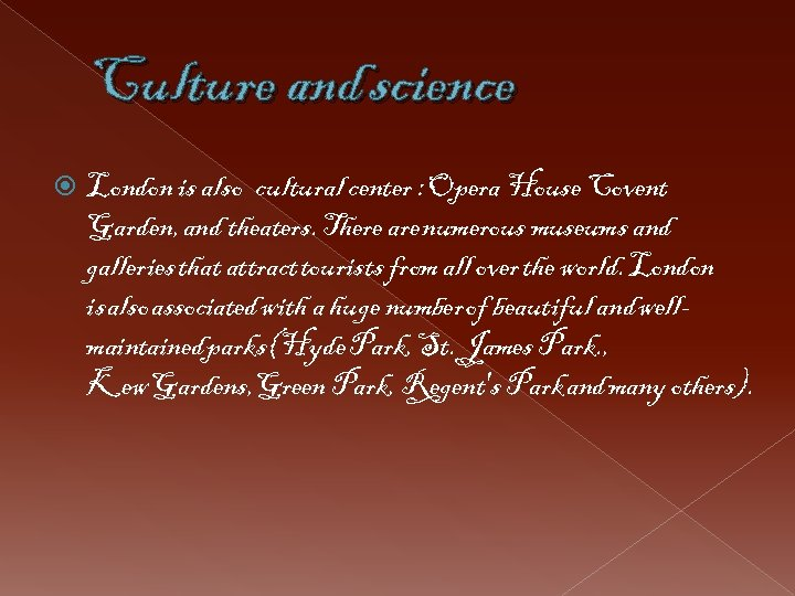 Culture and science London is also cultural center : Opera House Covent Garden, and