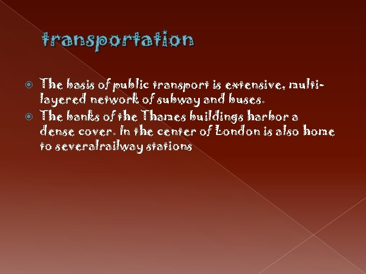 transportation The basis of public transport is extensive, multilayered network of subway and buses.