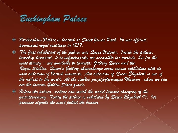 Buckingham Palace is located at Saint James Park. It was official, permanent royal residence