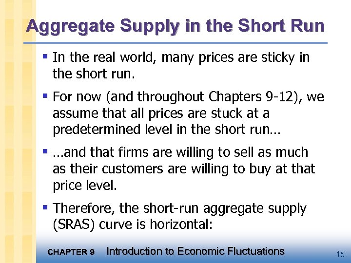 Aggregate Supply in the Short Run § In the real world, many prices are