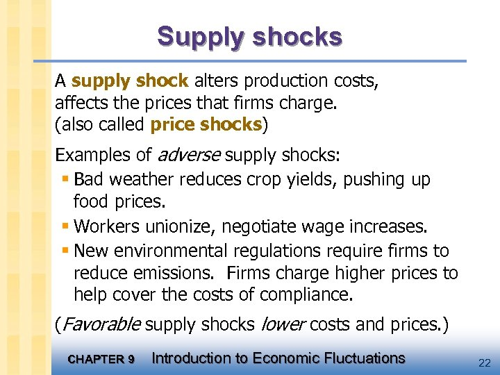 Supply shocks A supply shock alters production costs, affects the prices that firms charge.