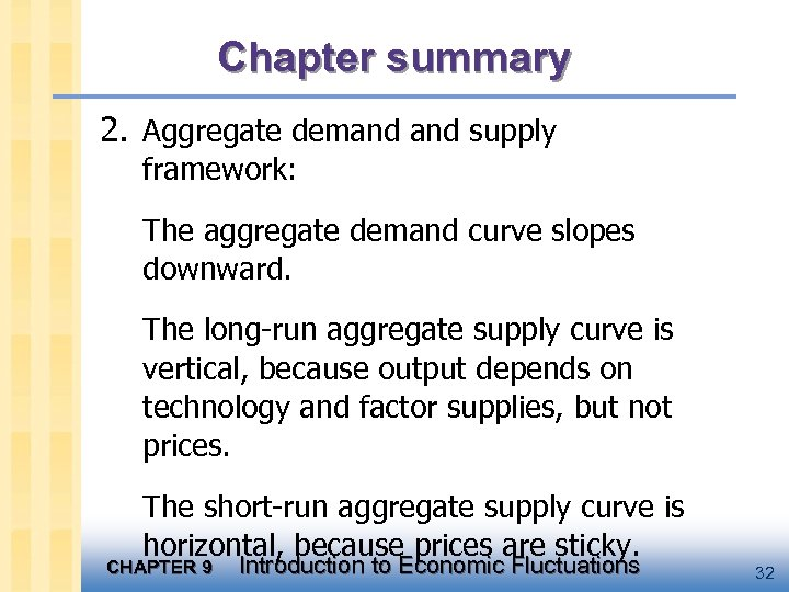 Chapter summary 2. Aggregate demand supply framework: The aggregate demand curve slopes downward. The