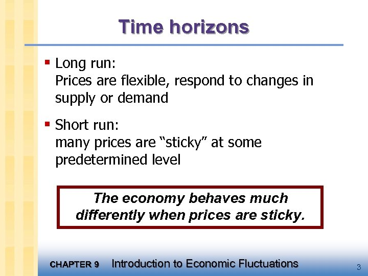 Time horizons § Long run: Prices are flexible, respond to changes in supply or