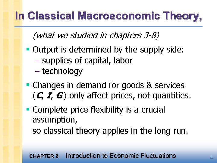 In Classical Macroeconomic Theory, (what we studied in chapters 3 -8) § Output is