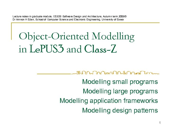Lecture notes in graduate module, CE 839: Software Design and Architecture, Autumn term 2008/9