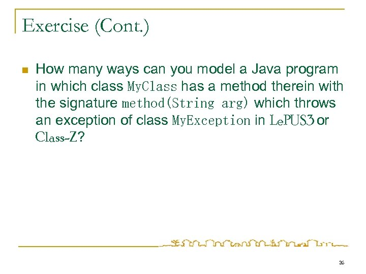 Exercise (Cont. ) n How many ways can you model a Java program in