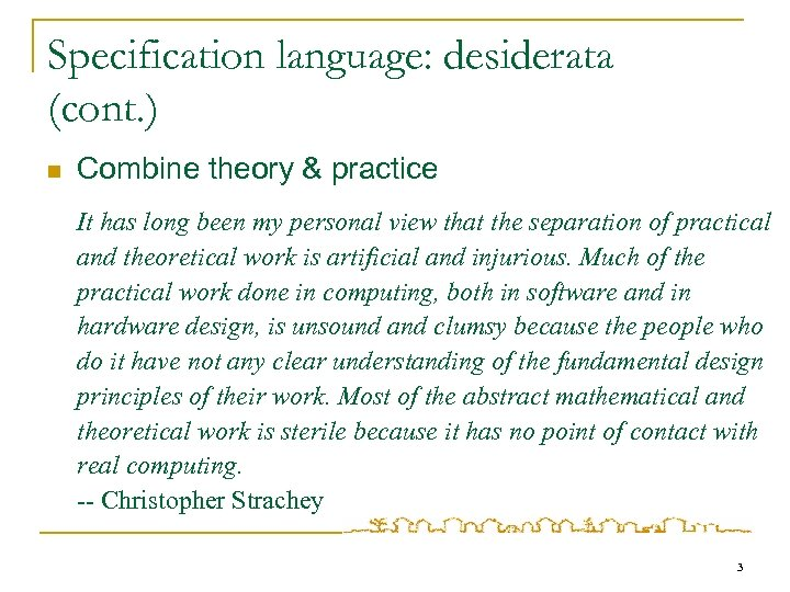 Specification language: desiderata (cont. ) n Combine theory & practice It has long been