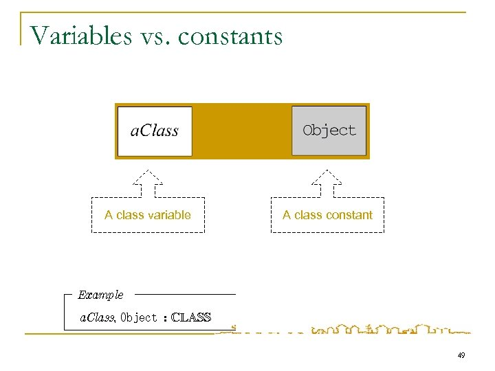 Variables vs. constants A class variable A class constant Example a. Class, Object :