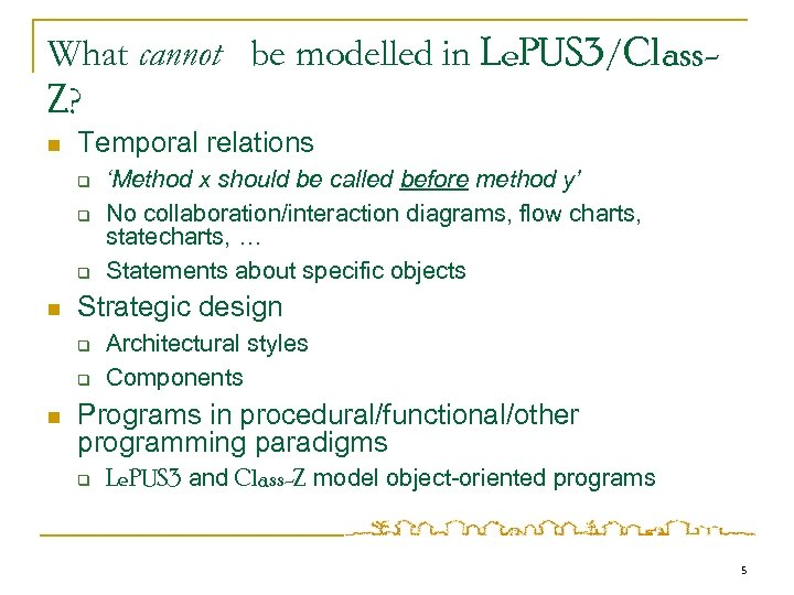 What cannot be modelled in Le. PUS 3/Class. Z? n Temporal relations q q