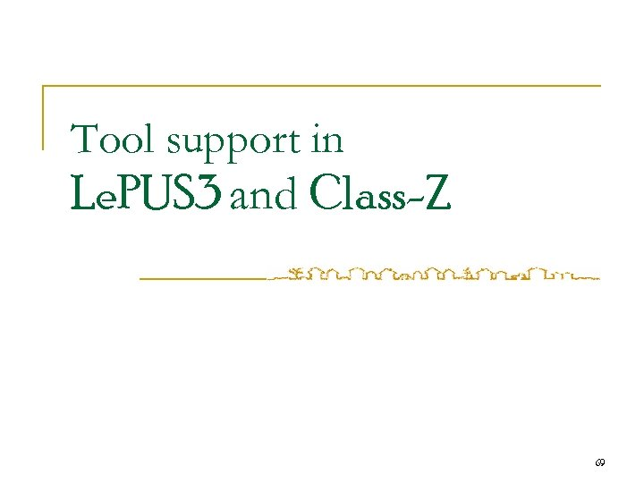 Tool support in Le. PUS 3 and Class-Z 69