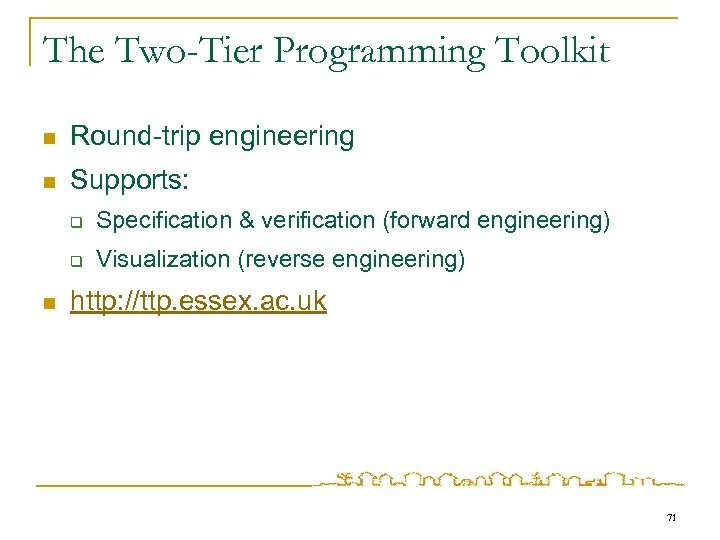 The Two-Tier Programming Toolkit n Round-trip engineering n Supports: q q n Specification &