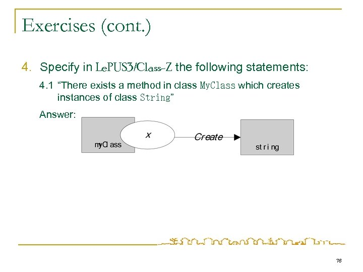 Exercises (cont. ) 4. Specify in Le. PUS 3/Class-Z the following statements: 4. 1