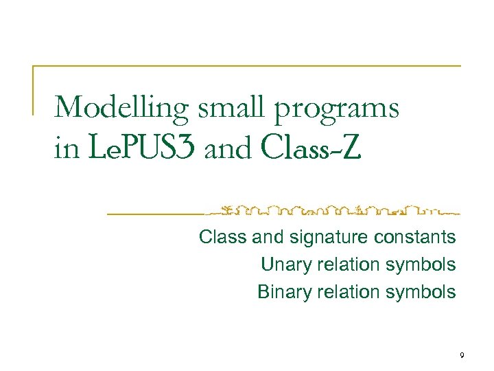 Modelling small programs in Le. PUS 3 and Class-Z Class and signature constants Unary