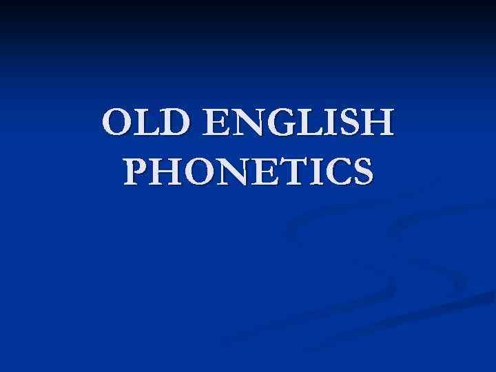 OLD ENGLISH PHONETICS