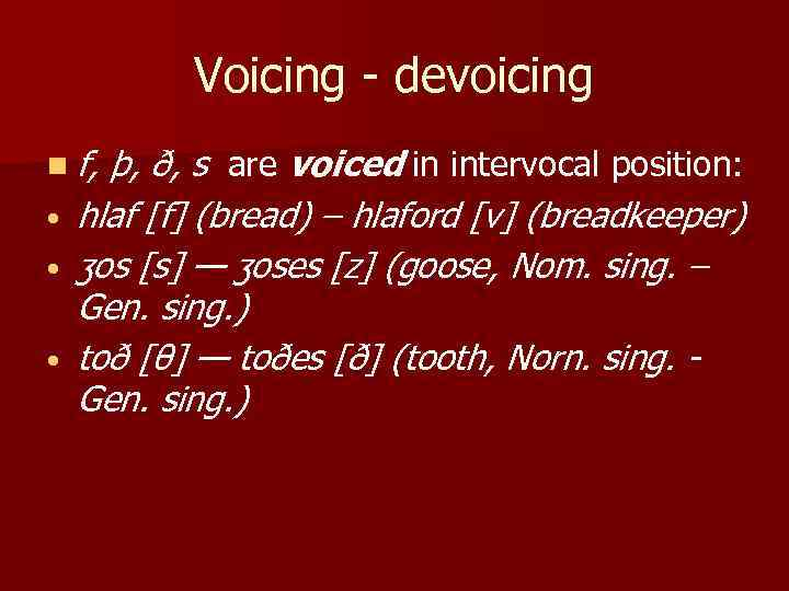 Voicing - devoicing n f, • • • þ, ð, s are voiced in
