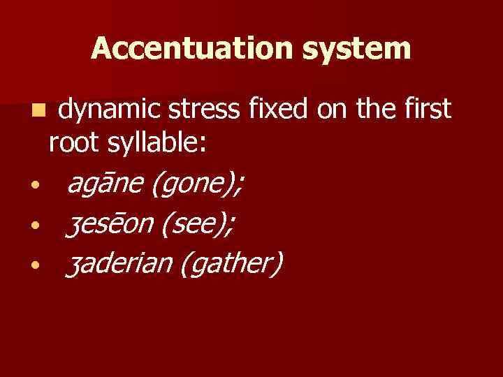 Accentuation system n • • • dynamic stress fixed on the first root syllable: