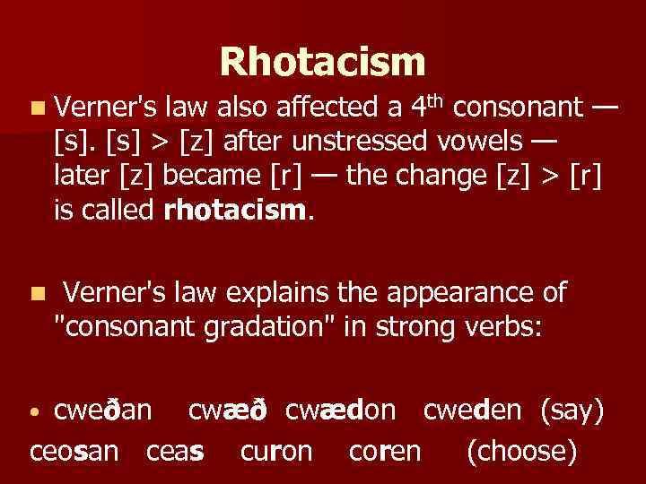 Rhotacism n Verner's law also affected a 4 th consonant — [s] > [z]