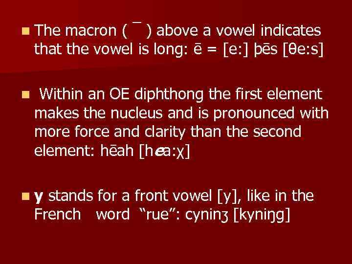 n The macron ( ¯ ) above a vowel indicates that the vowel is