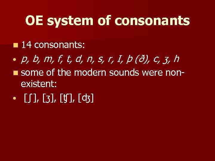 OE system of consonants n 14 • consonants: p, b, m, f, t, d,