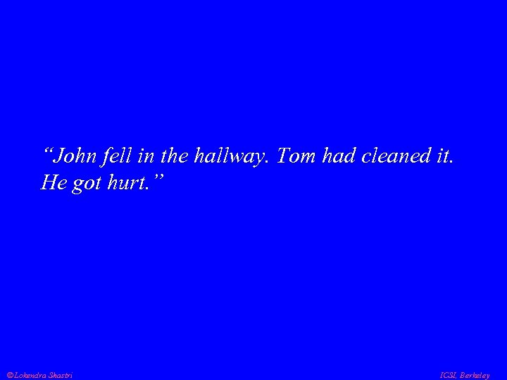 """John fell in the hallway. Tom had cleaned it. He got hurt. "" Lokendra"