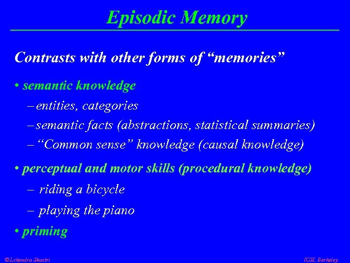 "Episodic Memory Contrasts with other forms of ""memories"" • semantic knowledge – entities, categories"