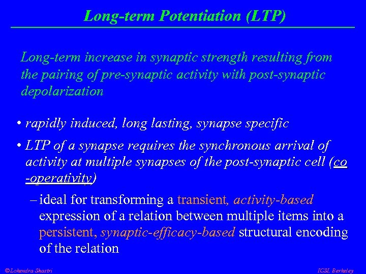 Long-term Potentiation (LTP) Long-term increase in synaptic strength resulting from the pairing of pre-synaptic