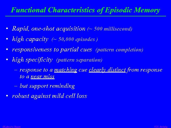 Functional Characteristics of Episodic Memory • Rapid, one-shot acquisition (~ 500 millisecond) • high