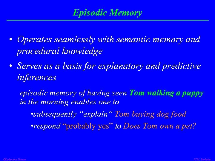 Episodic Memory • Operates seamlessly with semantic memory and procedural knowledge • Serves as