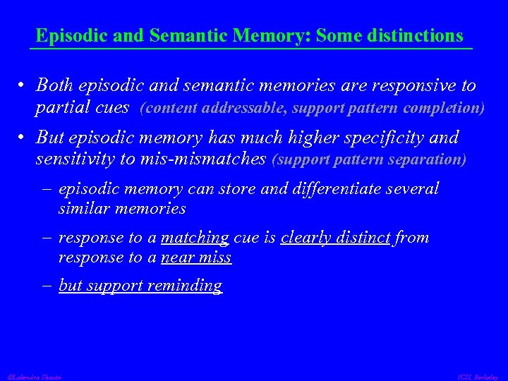 Episodic and Semantic Memory: Some distinctions • Both episodic and semantic memories are responsive