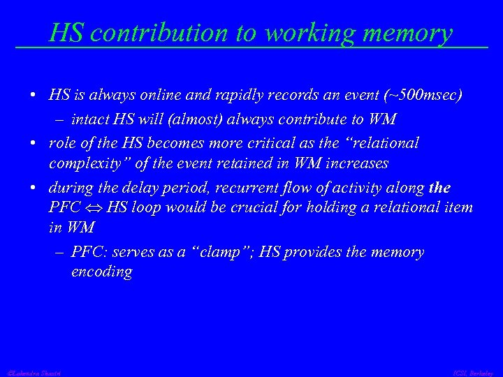 HS contribution to working memory • HS is always online and rapidly records an