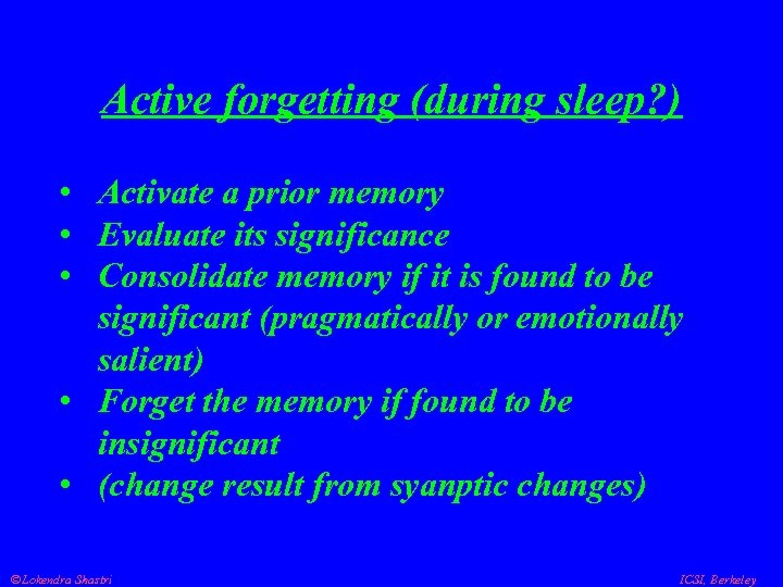 Active forgetting (during sleep? ) • Activate a prior memory • Evaluate its significance