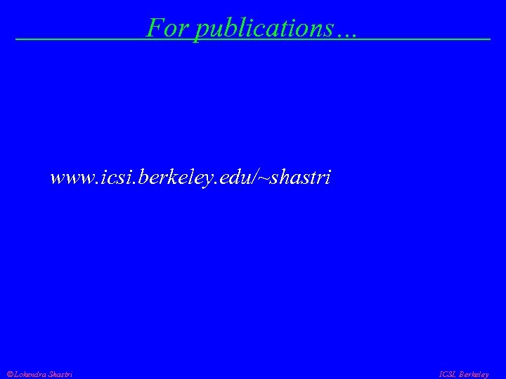 For publications… www. icsi. berkeley. edu/~shastri Lokendra Shastri ICSI, Berkeley