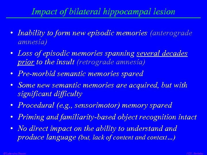 Impact of bilateral hippocampal lesion • Inability to form new episodic memories (anterograde amnesia)