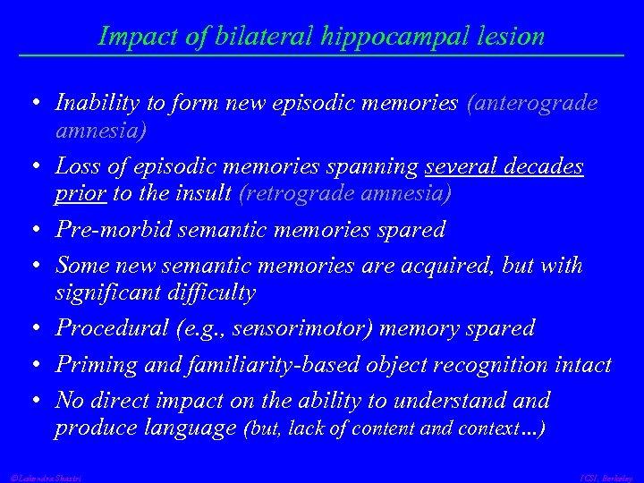 Impact of bilateral hippocampal lesion • Inability to form new episodic memories (anterograde amnesia)