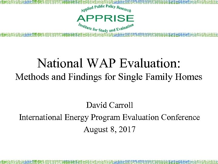 National WAP Evaluation: Methods and Findings for Single Family Homes David Carroll International Energy