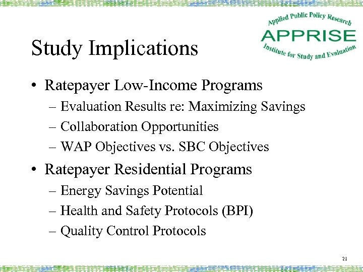 Study Implications • Ratepayer Low-Income Programs – Evaluation Results re: Maximizing Savings – Collaboration