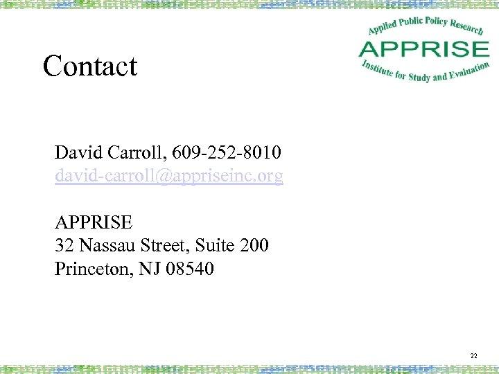 Contact David Carroll, 609 -252 -8010 david-carroll@appriseinc. org APPRISE 32 Nassau Street, Suite 200