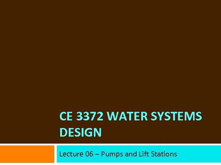 CE 3372 WATER SYSTEMS DESIGN Lecture 06 – Pumps and Lift Stations