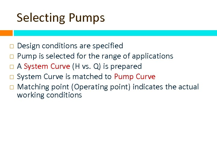 Selecting Pumps Design conditions are specified Pump is selected for the range of applications