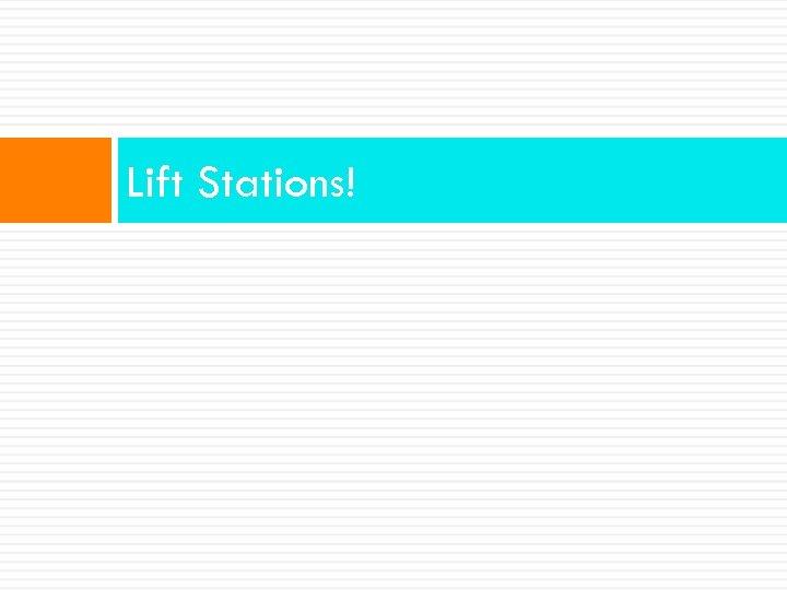 Lift Stations!