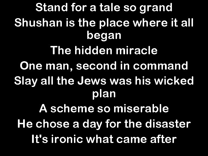 Stand for a tale so grand Shushan is the place where it all began