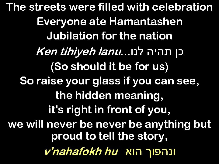 The streets were filled with celebration Everyone ate Hamantashen Jubilation for the nation Ken