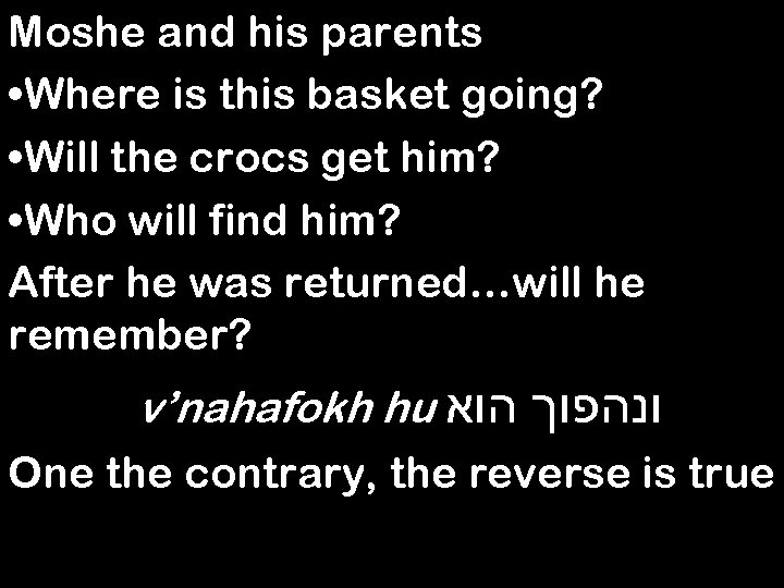 Moshe and his parents • Where is this basket going? • Will the crocs