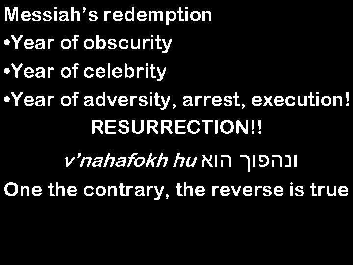 Messiah's redemption • Year of obscurity • Year of celebrity • Year of adversity,