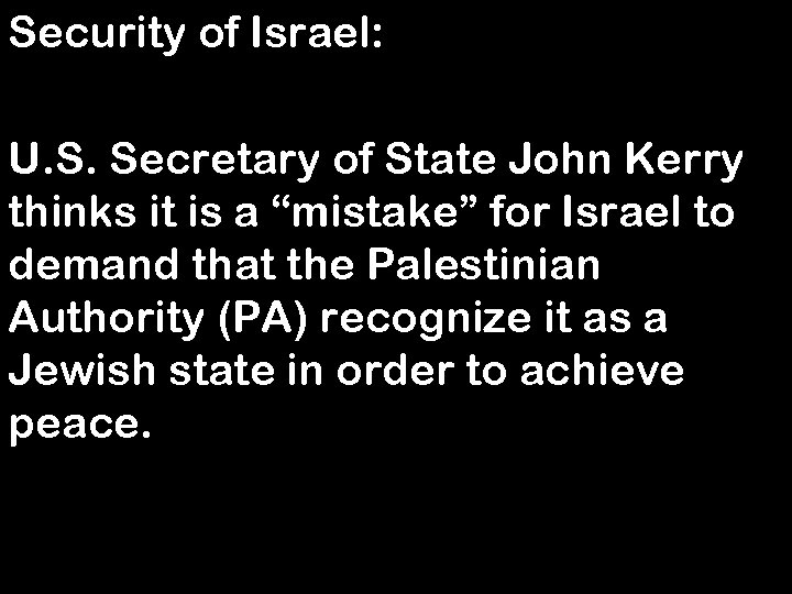Security of Israel: U. S. Secretary of State John Kerry thinks it is a